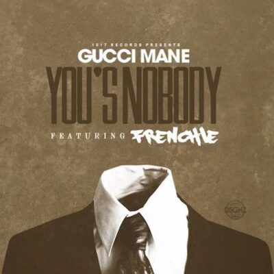 gucci mane ft frenchie e28093 yous a nobody