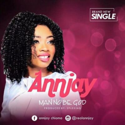 New Music: Annjay -Man No Be God