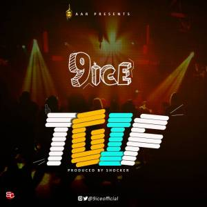 New Music: 9ice – TGIF (Prod. Shocker)