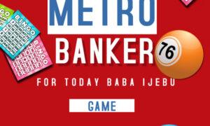 Baba Ijebu Metro Banker For Today